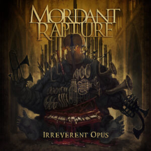 Mordant Rapture — Irreverent Opus (2021)